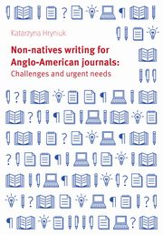 Non-natives writing for Anglo-American journals: Challenges and urgent needs, Katarzyna Hryniuk